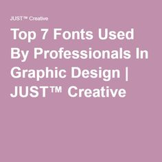 Top 7 Fonts Used By Professionals In Graphic Design | JUST™ Creative