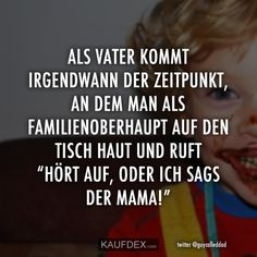 Als Vater kommt irgendwann der Zeitpunkt, an dem man als Familienoberhaupt auf d. As a father comes at some point the time when one as the head of the family on the table an. Bad Parenting Quotes, Parenting Goals, Parenting Fail, Gentle Parenting, Parenting Humor, Narcissist Father, Narcissist Quotes, Momma Quotes, Hilario