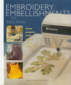 Embroidery Embellishments by Machine (Keeping the World Sewing Series) 2000