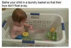 Bathe your baby in a laundry basket so their toys don't float away! Why didn't I think of that?! SMART!