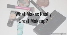 What Makes Really Great Makeup?   http://www.notanothercovergirl.com/what-makes-really-great-makeup/
