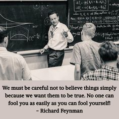"""""""We must be careful not to believe things simply because we want them to be true."""" - Richard Feynman x via QuotesPorn on June 11 2019 at Meant To Be Quotes, Great Quotes, Quotes To Live By, Inspirational Quotes, Motivational Quotes, Richard Feynman Quotes, Wisdom Quotes, Me Quotes, Qoutes"""