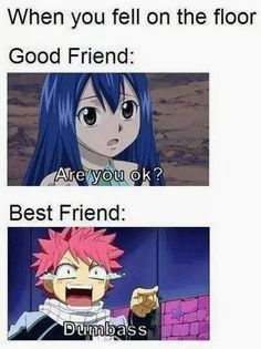 When you fall on the floor.Fairy Tail-Wendy and Natsu. Best friend funny Fairy Tail x Reader Anime Meme, Funny Anime Pics, Really Funny Memes, Stupid Funny Memes, Funny Relatable Memes, Funny Stuff, Funny Quotes, Hilarious, Bff Quotes