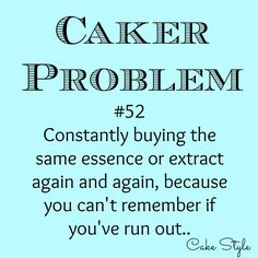 Constantly buying the same essence or extract again and again, because you can't remember if you've run out.. http://cakestyle.tv/caker-problem-52-re-buying-the-same-crap/