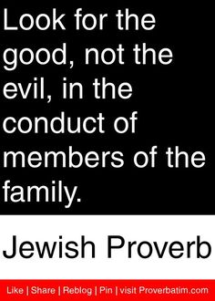 Look for the good, not the evil, in the conduct of members of the family… Jewish Quotes, Religious Quotes, Wisdom Quotes, Life Quotes, Jewish Proverbs, Uplifting Thoughts, Proverbs Quotes, Kindness Quotes, Quotations