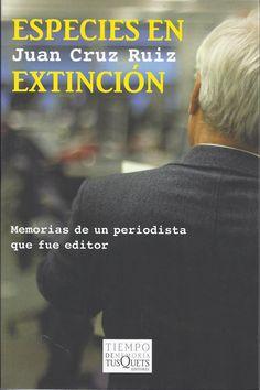 Cruz Ruiz, Juan. Especies en extinción : memorias de un periodista que fue editor. arcelona : Tusquets, 2013. 457 p.  #CRAIBibrepublica #novetatsCRAIBibrepublica #novetatsBibrep_febrer15 #CRAIUB