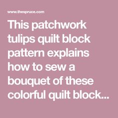 This patchwork tulips quilt block pattern explains how to sew a bouquet of these colorful quilt blocks. This easy quilt pattern is suitable for all.
