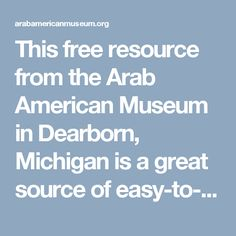 This resource from the Arab American Museum in Dearborn, Michigan is a great source of easy-to-read information about Islam.