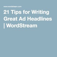 21 Tips for Writing Great Ad Headlines | WordStream