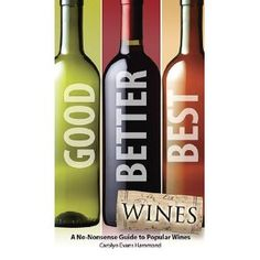 Good, Better, Best Wines: A No-Nonsense Guide to Popular Wines [Paperback]