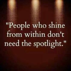"""""""People who shine from within don't need the spotlight. """" ♡ this!!!"""