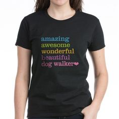 Dog Walker T-shirt - Text says: Amazing Awesome Wonderful Beautiful Dog Walker. Great birthday or holiday gift idea.