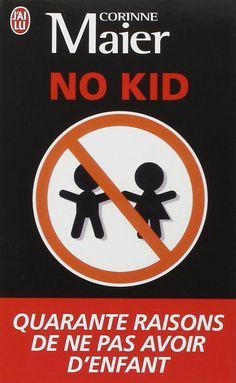 No Kid: Quarante Raisons De NE Pas Avoir D'Enfants (French Edition): Corinne Maier: 9782290007532: Amazon.com: Books