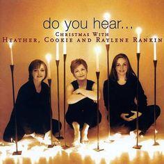 Do You Hear...Christmas With Heather, Cookie & Raylene Rankin
