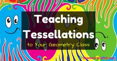 Teaching Tessellations to Your Geometry Class