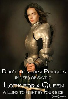 Don't look for a Princess in need of saving. Look for a Queen willing to fight by your side. -Being Caballero-