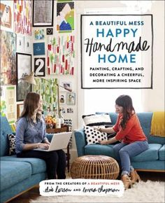 Mess Hy Homemade Home A Romm By Room Guide To Painting Crafting And Decorating Cheerful More Inspiring E Elsie Larson Emma Chapman
