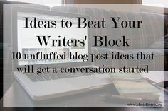 10 Blog Post Ideas to Beat Writer's Block and Start a Conversation #blogging #blogideas