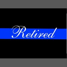 Thin Blue Line: Retired Police Officer Rectangular Sticker Police Officer Quotes, Police Humor, Retirement Pictures, Retirement Quotes, Work Quotes, Life Quotes, Law Enforcement Wife, Police Stickers, Stand Down
