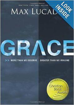 Grace: More Than We Deserve, Greater Than We Imagine: Max Lucado: 9780849920707: Amazon.com: Books
