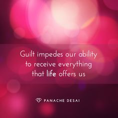 We have nothing to feel guilty about. Guilt serves no purpose but to keep us hibernating in our past.