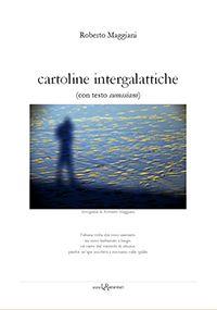 cartoline intergalattiche, di Roberto Maggiani :: LaRecherche.it [ eBook n. 182, Poesia e prosa ]