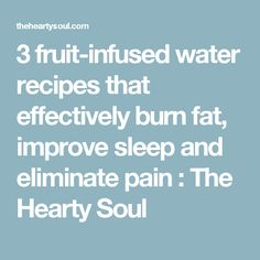 3 fruit-infused water recipes that effectively burn fat, improve sleep and eliminate pain : The Hearty Soul