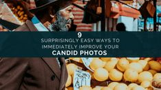 9 Surprisingly Easy Ways to Immediately Improve Your Candid Photos