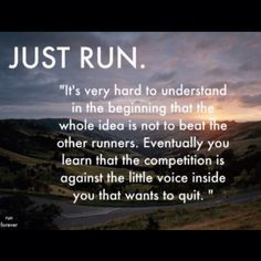 This is absolutely true. Each mile is an argument with myself. Sometimes even each step! I talk my self into and out of running then entire time. You are your biggest competitor, and you can defeat yourself just by your own thoughts. Sure, some days are better than others. But to go run, or workout, or whatever it is that you don't want to do but know you should...to go and actually do it when you don't want to...THAT is what matters most. More than any workout you DID want to do. Today I…