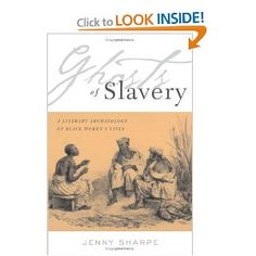 Ghosts of Slavery: A Literary Archaeology of Black women's Lives, by Jenny Sharpe, CSW Affiliated Faculty Member