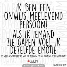 Ik ben een onwijs meelevend persoon  Als ik iemand zie gapen voel ik diezelfde emotie #darum All Quotes, Great Quotes, Funny Quotes, Inspirational Quotes, Positive Living, Positive Vibes, Laughing Quotes, Dutch Quotes, Funny Texts