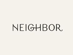Neighbor designed by Andrew Littmann. Connect with them on Dribbble; the global community for designers and creative professionals. Font Design, Brand Identity Design, Graphic Design Branding, Web Design, Brand Design, Graphic Designers, Logo Inspiration, Typography Logo, Graphic Design Typography