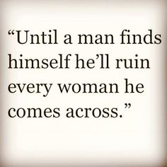 he'll certainly try. but you gotta be the one he can't ruin. that's the key.