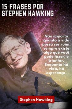 15 frases de Stephen Hawking Veja como o gênio pensava! O físico e pesquisador Stephen William Hawking morreu, aos 76 anos.  # StephenHawking #genius