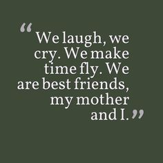 We laugh, we cry. We make time fly. We are best friends, my mother and I. Here are some lovely quotes for mother daughter quotes to inspire you. You can check mother daughters quotes, mother daughter quotes sayings and funny mother daughter quotes. Mum Quotes From Daughter, Inspirational Mother Daughter Quotes, Love My Mom Quotes, Daughter Quotes Funny, Best Mom Quotes, Happy Mother Day Quotes, Mommy Quotes, Single Mom Quotes, Inspirational Quotes