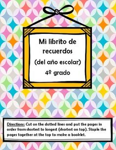 This is a layered memory booklet for the end of the 4th grade. Each page has a different focus for students to remember their school year. It can be used any year. It includes: Mi maestra Mi escuela Momentos memorables Mis compañeros de clase Mi aula Un día en 4o grado Todo sobre mí