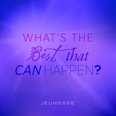 What's the best that can happen? -Unknown