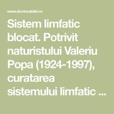 Sistem limfatic blocat. Potrivit naturistului Valeriu Popa (1924-1997), curatarea sistemului limfaticajuta la detoxifiereafiecarui organ