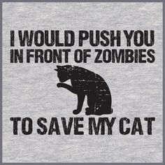 I Would Push You In Front Of ZOMBIES To Save My CAT – Pawz Imprints - Awesome T-Shirt. 10% with a coupon code from our homepage.