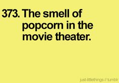 Cuz popcorn doesnt smell quite as wonderful anywhere else.
