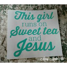 This Girl Runs On Sweet Tea And Jesus PHRASE Vinyl Decal Custom Car Sticker iPad iphone vinyl Christian Faith Southern South Christ - pinned by pin4etsy.com