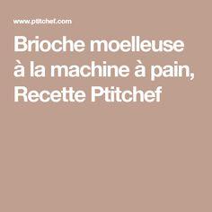Brioche moelleuse à la machine à pain, Recette Ptitchef
