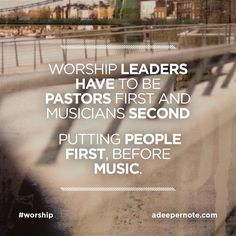 Worship Leaders-Pastors first, Musicians second. ❤