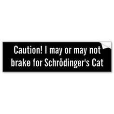 #Science #Humor... Shrodingers Cat bumper sticker from http://www.zazzle.com/shrodingers_cat_bumper_sticker-128014845404247260?rf=238505586582342524