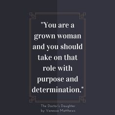 You are a grown woman and you should take on that role with purpose and determination.
