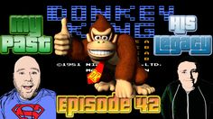 My Past His Legacy Episode 42 Donkey Kong NES The King Of Kongs