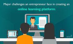 Major challenges an entrepreneur face in creating an online learning platform