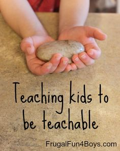 Teaching Kids to be Teachable, from http://frugalfun4boys.com