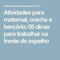 Atividades para maternal, creche e berçário: 05 dicas para trabalhar na frente do espelho