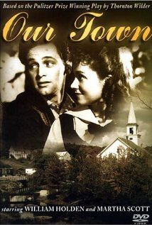 """""""Our Town"""" Great small town movie centered around two families. William Holden, Beulah Bondi, Fay Bainter, and Thomas Mitchell give wonderful performances."""